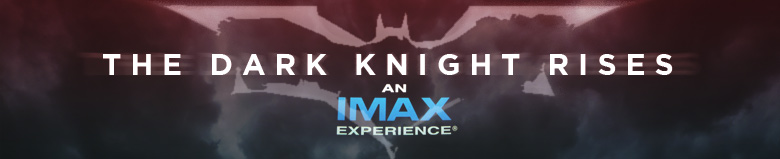The Dark Knight Rises: An IMAX Experience