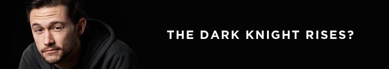 Joseph Gordon-Levitt in The Dark Knight Rises?