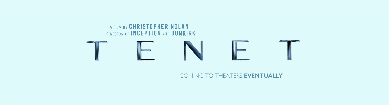 Tenet Coming to theaters eventually
